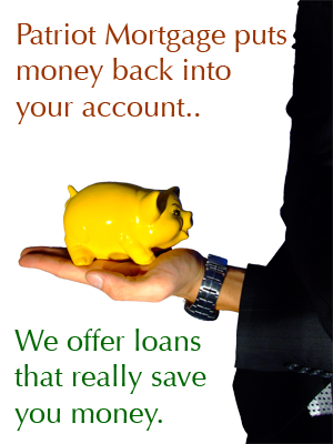 Patriot Mortgage puts money back into your account.
